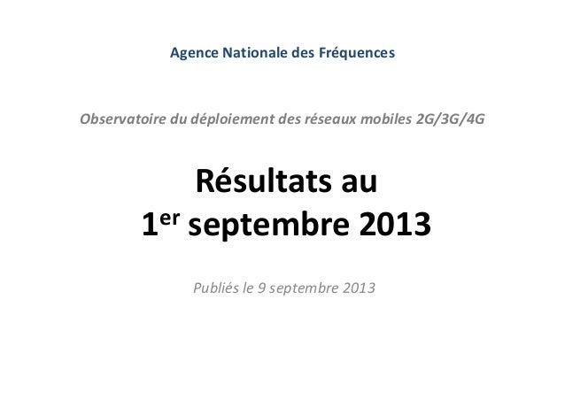 Résultats au 1er septembre 2013 Publiés le 9 septembre 2013 Observatoire du déploiement des réseaux mobiles 2G/3G/4G Agenc...