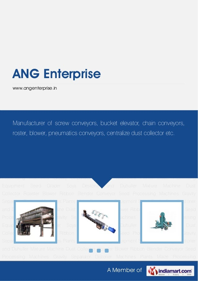 A Member of ANG Enterprise www.angenterprise.in Ribbon Blender Conveyor Seed Processing Machines Gravity Separator Distone...