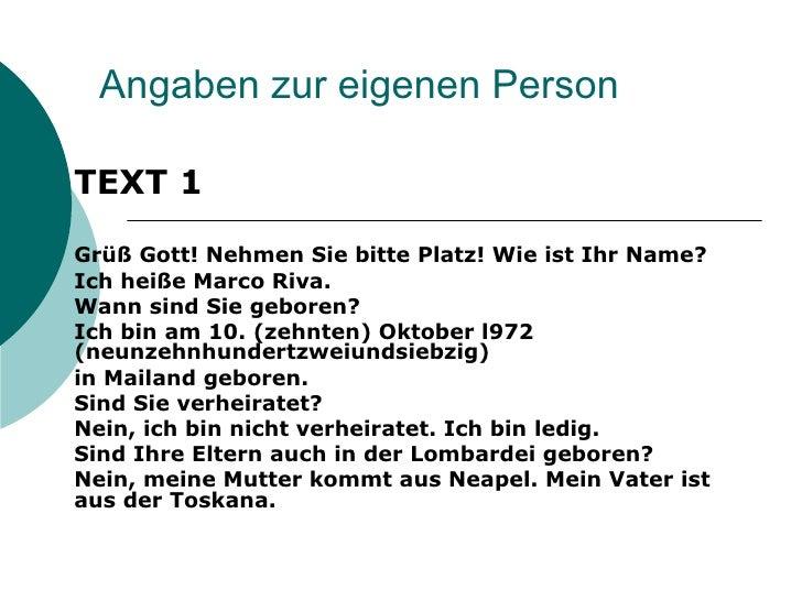 Angaben zur eigenen Person TEXT 1 Grüß Gott! Nehmen Sie bitte Platz! Wie ist Ihr Name? Ich heiße Marco Riva. Wann sind Sie...