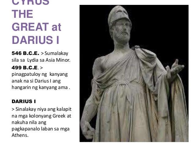 CYRUS THE GREAT at DARIUS I 546 B.C.E. > Sumalakay  sila sa Lydia sa Asia Minor. 499 B.C.E. > pinagpatuloy ng kanyang anak...