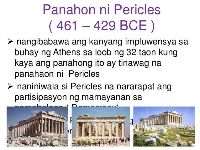 Panahon ni Pericles ( 461 – 429 BCE )  nangibabawa ang kanyang impluwensya sa buhay ng Athens sa loob ng 32 taon kung kay...