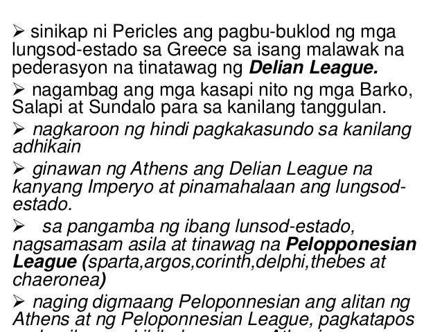  sinikap ni Pericles ang pagbu-buklod ng mga lungsod-estado sa Greece sa isang malawak na pederasyon na tinatawag ng Deli...