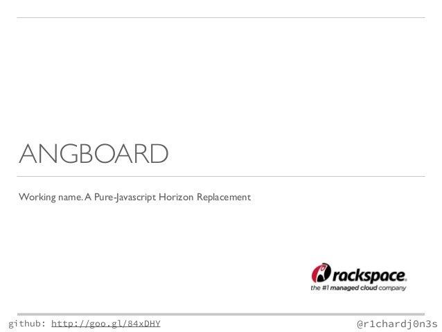ANGBOARD  Working name. A Pure-Javascript Horizon Replacement  github: http://goo.gl/84xDHY  @r1chardj0n3s