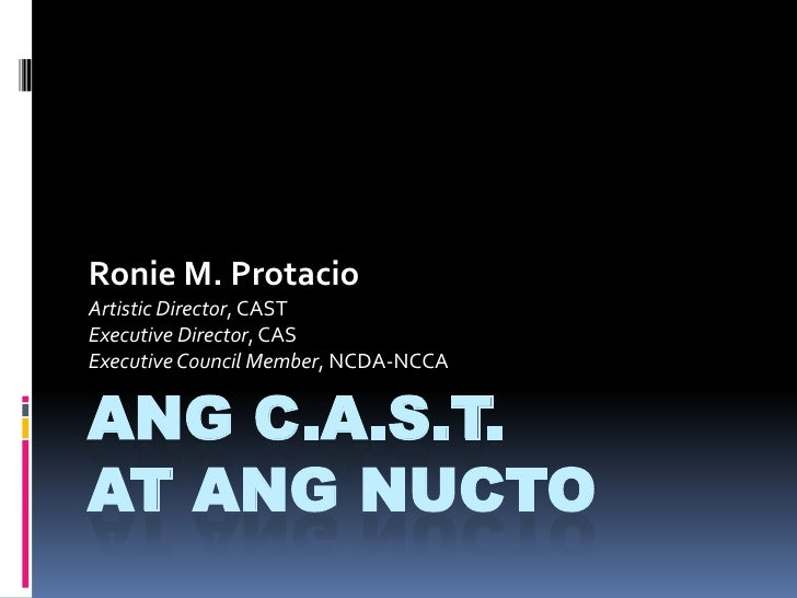 Ang C.A.S.T. at ang NUCTO<br />Ronie M. Protacio<br />Artistic Director, CAST<br />Executive Director, CAS<br />Executive ...