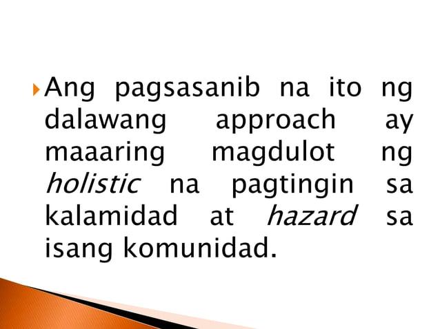 Pagkakilanlan Pagkakaroon ng kaalaman tungkol sa iba't ibang hazard at kung paano ito umusbong sa isang lugar. Katangian P...