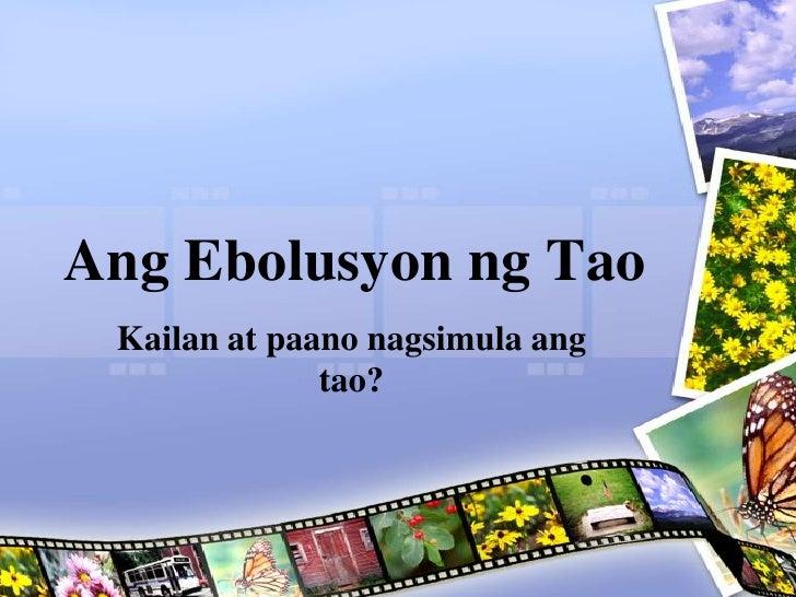 Ang Ebolusyon ng Tao Kailan at paano nagsimula ang              tao?