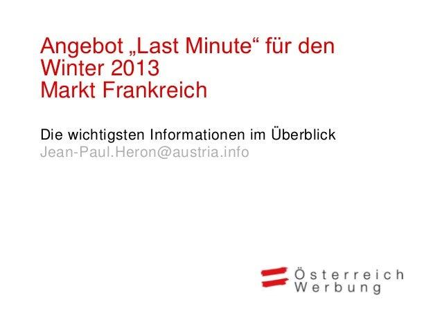 """Angebot """"Last Minute"""" für denWinter 2013Markt FrankreichDie wichtigsten Informationen im ÜberblickJean-Paul.Heron@austria...."""