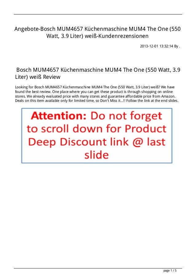 Angebote-Bosch MUM4657 Küchenmaschine MUM4 The One (550 Watt, 3.9 Liter) weiß-Kundenrezensionen 2013-12-01 13:32:14 By .  ...