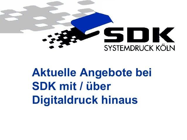 © SDK Systemdruck Köln GmbH & Co. KGAktuelle Angebote beiSDK mit / überDigitaldruck hinaus