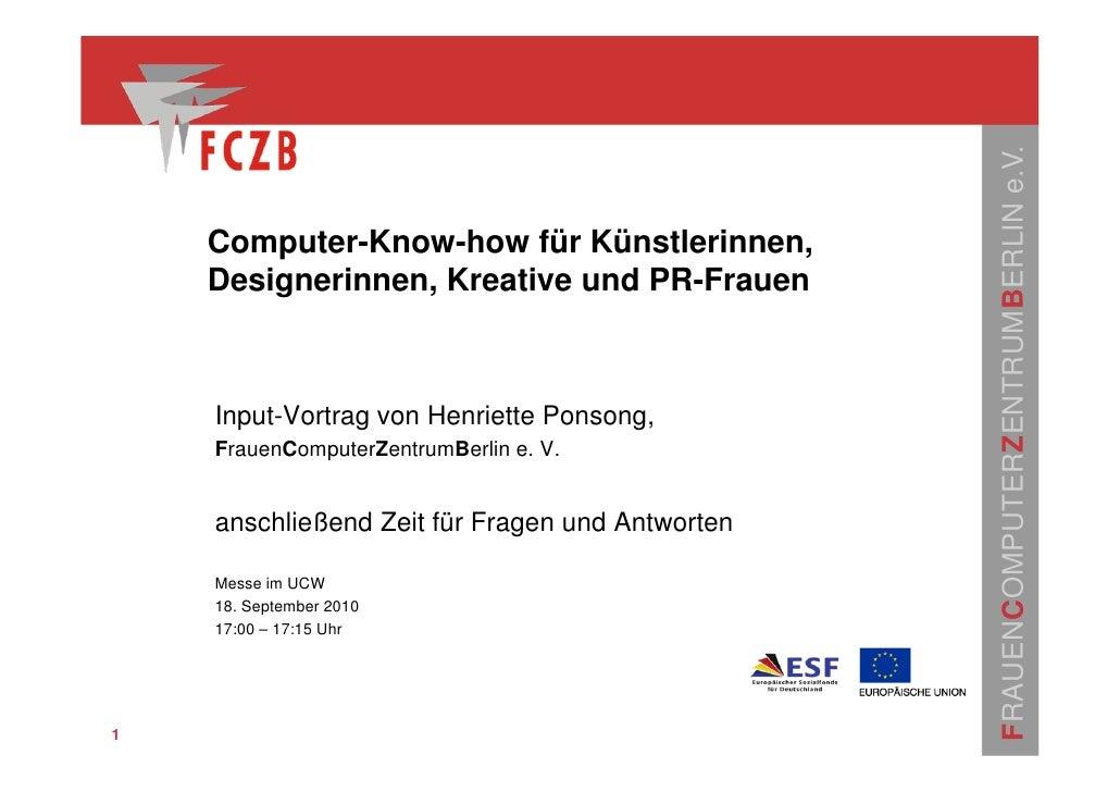FRAUENCOMPUTERZENTRUMBERLIN e.V.     Computer-Know-how für Künstlerinnen,     Designerinnen, Kreative und PR-Frauen       ...
