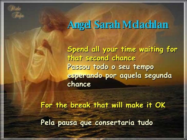Angel Sarah Mclachlan  Spend all your time waiting for that second chance  Passou todo o seu tempo esperando por aquela se...