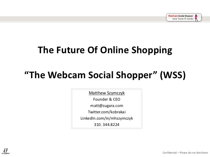 "The Future Of Online Shopping""The Webcam Social Shopper"" (WSS)               Matthew Szymczyk                  Founder & C..."