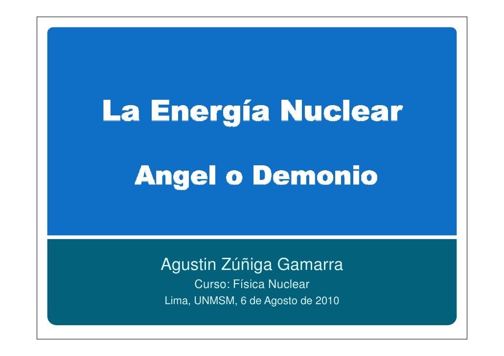 Agustin Zúñiga Gamarra      Curso: Física Nuclear Lima, UNMSM, 6 de Agosto de 2010
