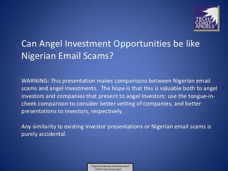 Can Angel Investment Opportunities be likeNigerian Email Scams?WARNING: This presentation makes comparisons between Nigeri...