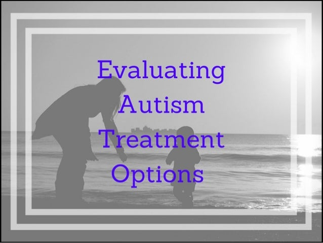 Evaluating Autism Treatment Options