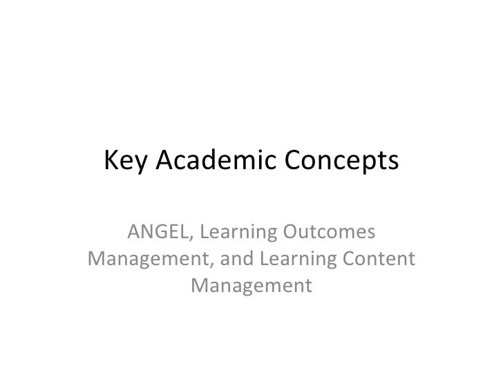 Key Academic Concepts ANGEL, Learning Outcomes Management, and Learning Content Management