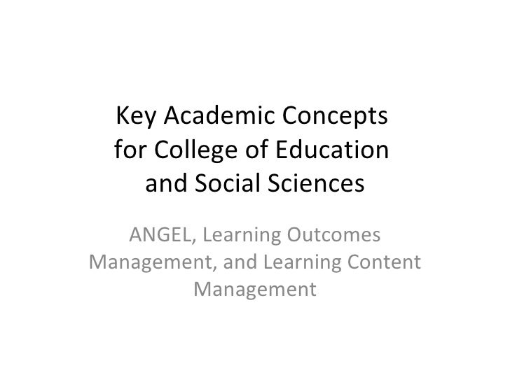 Key Academic Concepts  for College of Education  and Social Sciences ANGEL, Learning Outcomes Management, and Learning Con...
