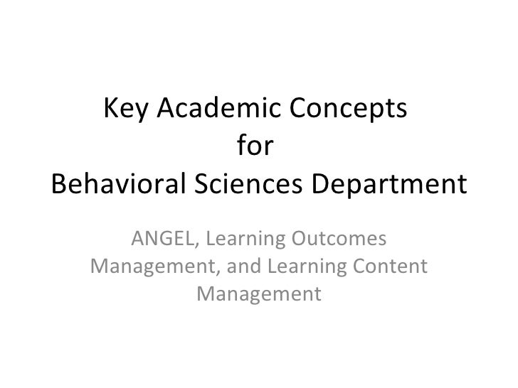 Key Academic Concepts  for  Behavioral Sciences Department ANGEL, Learning Outcomes Management, and Learning Content Manag...