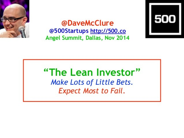 """@DaveMcClure  @500Startups http://500.co  Angel Summit, Dallas, Nov 2014  """"The Lean Investor""""  Make Lots of Little Bets.  ..."""