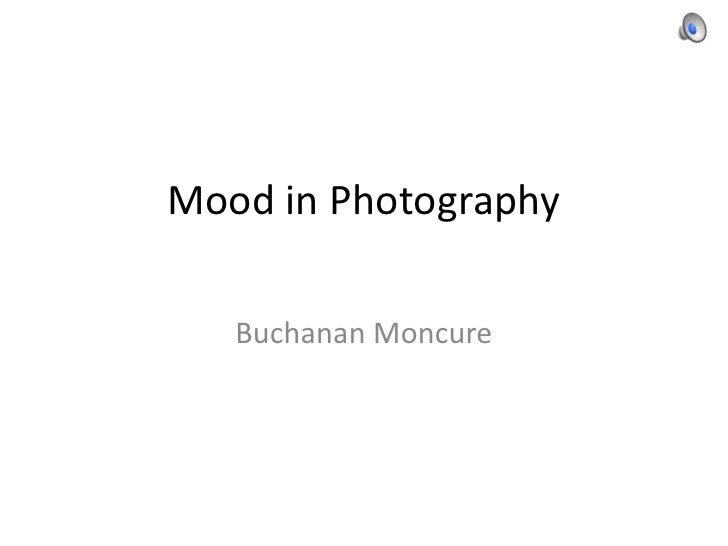 Mood in Photography<br />Buchanan Moncure<br />