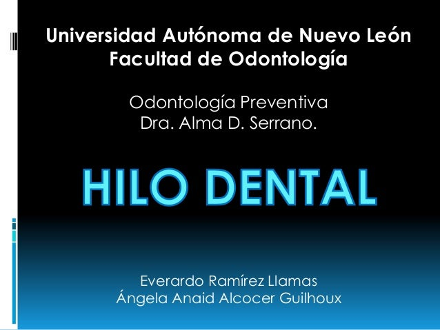 Universidad Autónoma de Nuevo León Facultad de Odontología Odontología Preventiva Dra. Alma D. Serrano.  Everardo Ramírez ...