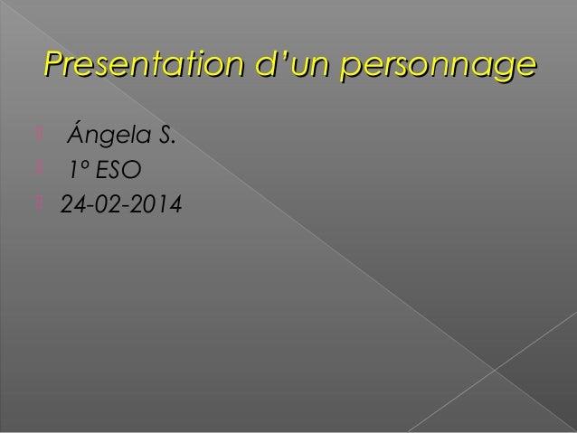 Presentation d'un personnage     Ángela S. 1º ESO 24-02-2014