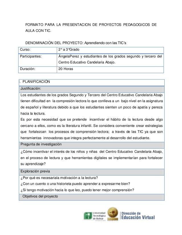 FORMATO PARA LA PRESENTACION DE PROYECTOS PEDAGOGICOS DE AULA CON TIC. DENOMINACIÓN DEL PROYECTO: Aprendiendo con las TIC'...