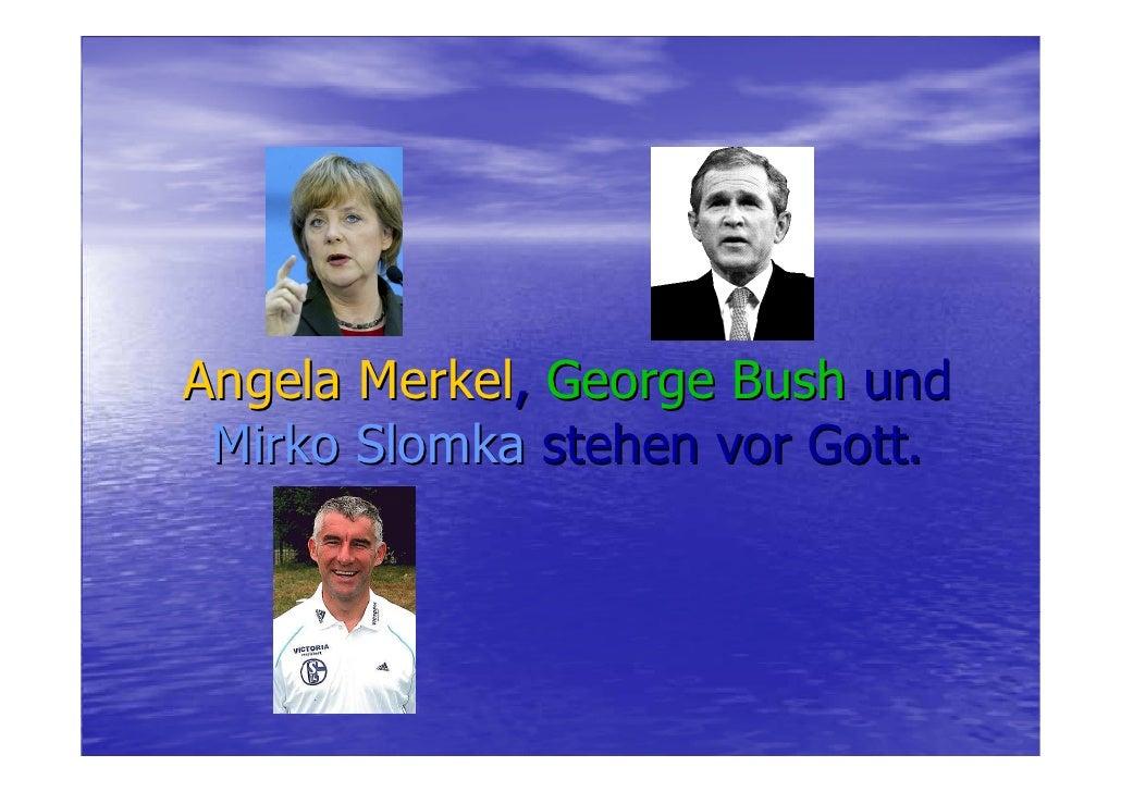 Angela Merkel, George Bush und  Mirko Slomka stehen vor Gott.