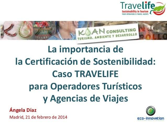 La importancia de la Certificación de Sostenibilidad: Caso TRAVELIFE para Operadores Turísticos y Agencias de Viajes Ángel...
