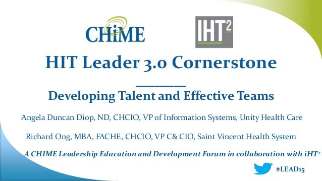 A CHIME Leadership Education and Development Forum in collaboration with iHT2 HIT Leader 3.0 Cornerstone ________ Developi...