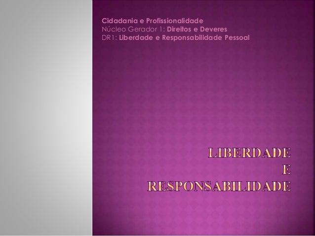 Cidadania e Profissionalidade Núcleo Gerador 1: Direitos e Deveres DR1: Liberdade e Responsabilidade Pessoal