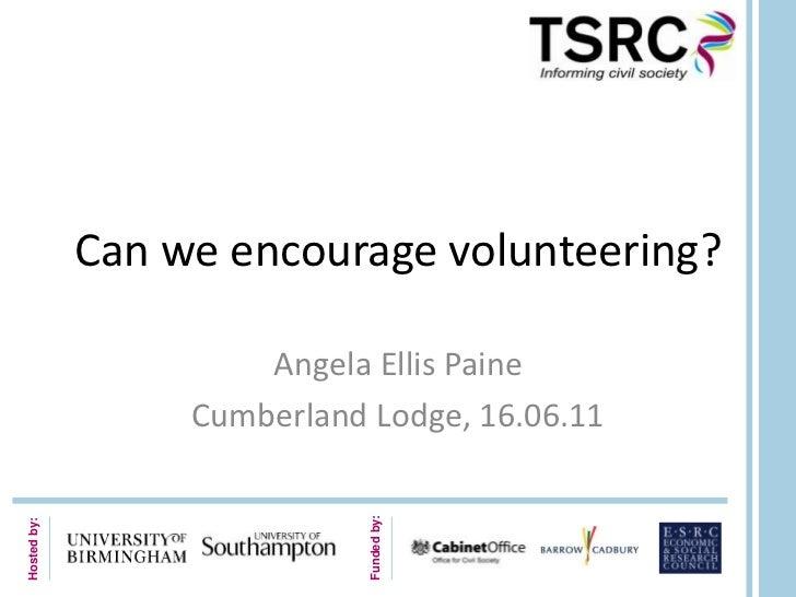 Can we encourage volunteering?<br />Angela Ellis Paine<br />Cumberland Lodge, 16.06.11<br />