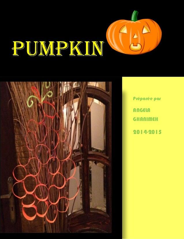 pumpkin 0 Préparée par ANGELA GHANIMEH 2014-2015