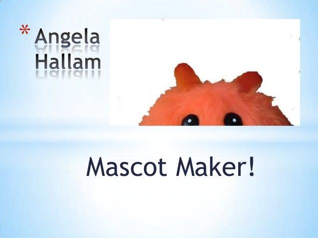 *    Mascot Maker!
