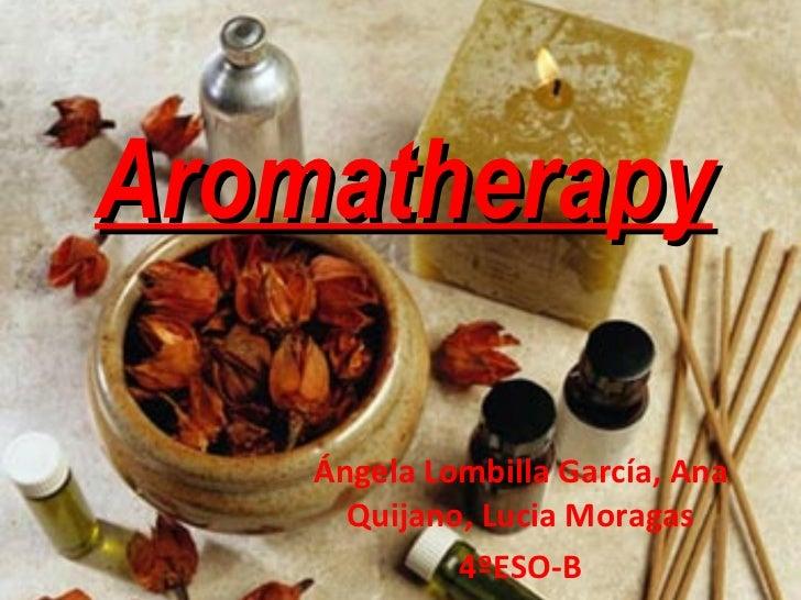 Aromatherapy Ángela Lombilla García, Ana Quijano, Lucia Moragas 4ºESO-B
