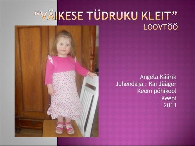 Angela KäärikJuhendaja : Kai Jääger       Keeni põhikool                 Keeni                  2013