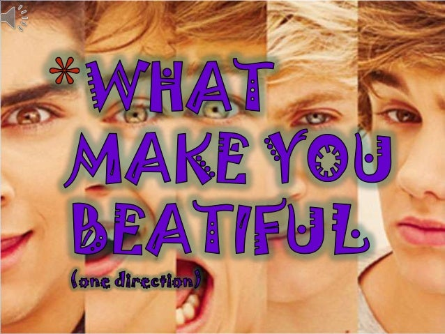 You don't know oh oh      You don't know you're beautiful                   Oh oh      That's what makes you beautiful    ...