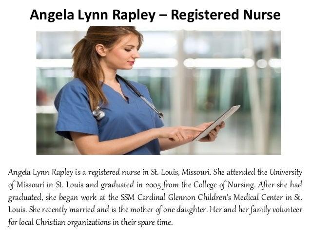 Angela Lynn Rapley – Registered Nurse Angela Lynn Rapley is a registered nurse in St. Louis, Missouri. She attended the Un...