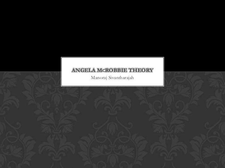 ANGELA MCROBBIE THEORY     Manoraj Sivantharajah