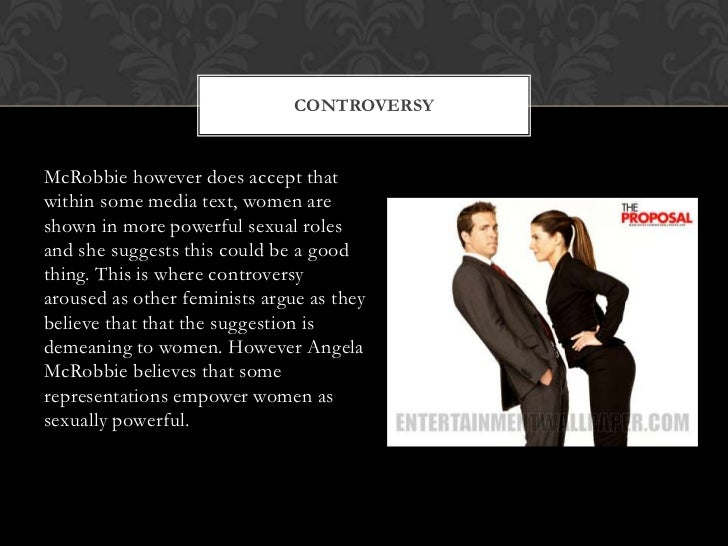 CONTROVERSYMcRobbie however does accept thatwithin some media text, women areshown in more powerful sexual rolesand she su...
