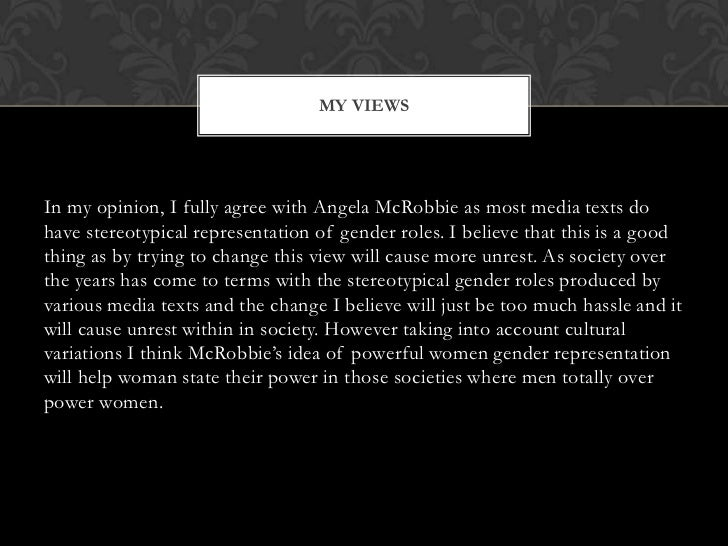 MY VIEWSIn my opinion, I fully agree with Angela McRobbie as most media texts dohave stereotypical representation of gende...
