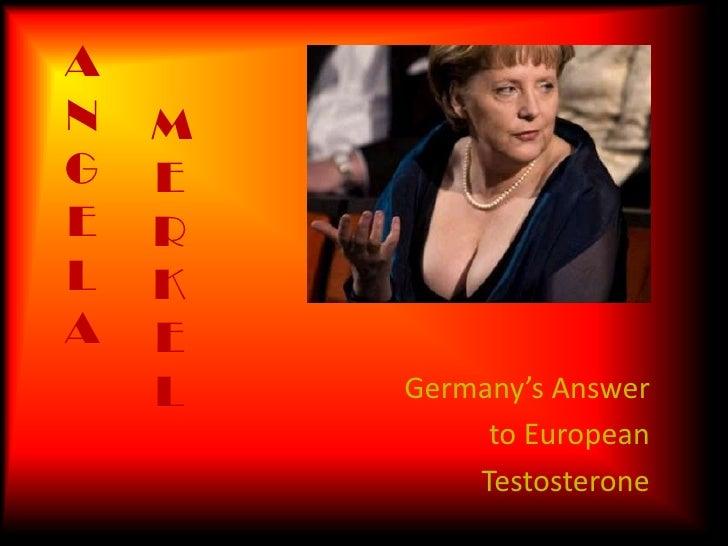 ANGELA<br />MERKEL<br />Germany's Answer <br />to European <br />Testosterone<br />
