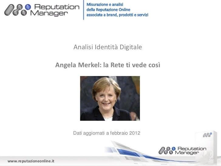 Analisi Identità Digitale                           Angela Merkel: la Rete ti vede così                                Dat...