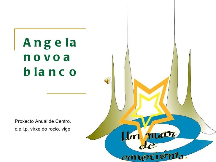 Angela novoa blanco Proxecto Anual de Centro. c.e.i.p. virxe do rocio. vigo