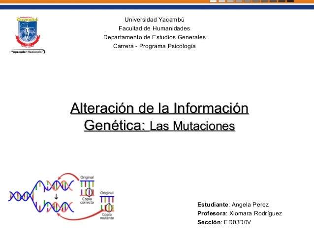 Alteración de la InformaciónAlteración de la Información Genética:Genética: Las MutacionesLas Mutaciones Universidad Yacam...