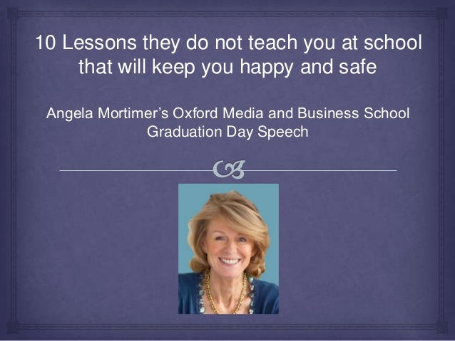 10 Lessons they do not Teach you at School that will keep you Happy and Safe Angela Mortimer's Oxford Media and Business S...