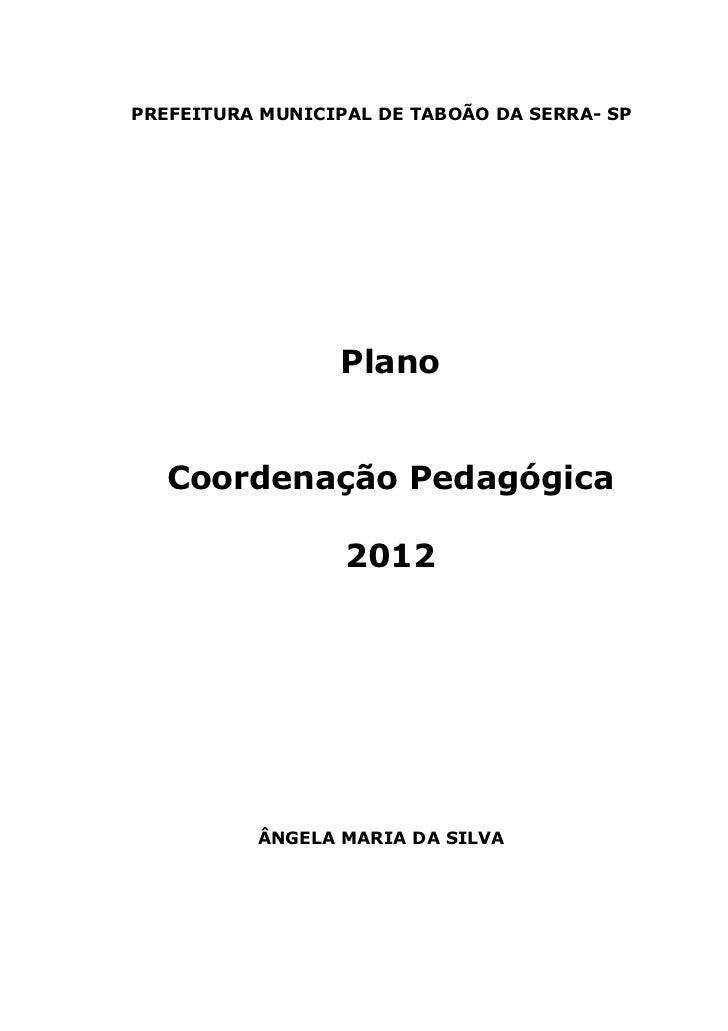 PREFEITURA MUNICIPAL DE TABOÃO DA SERRA- SP                 Plano   Coordenação Pedagógica                  2012          ...