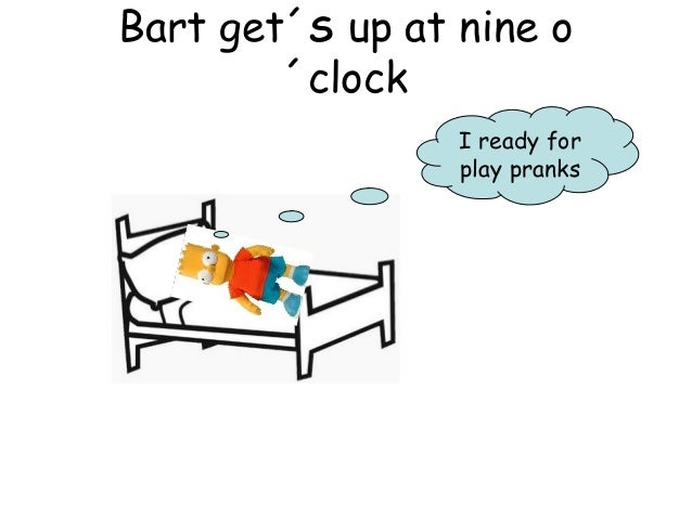Bart get´S up at nine o ´clock I ready for play pranks
