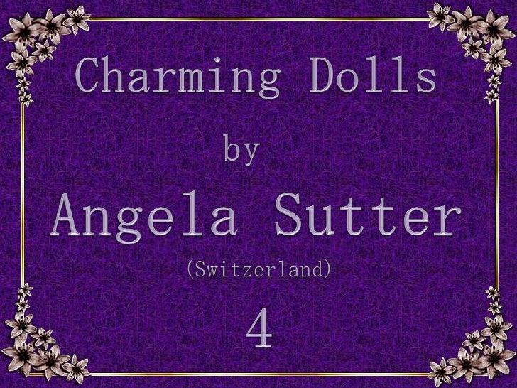 CharmingDolls<br />by<br />AngelaSutter<br />(Switzerland)<br />4<br />