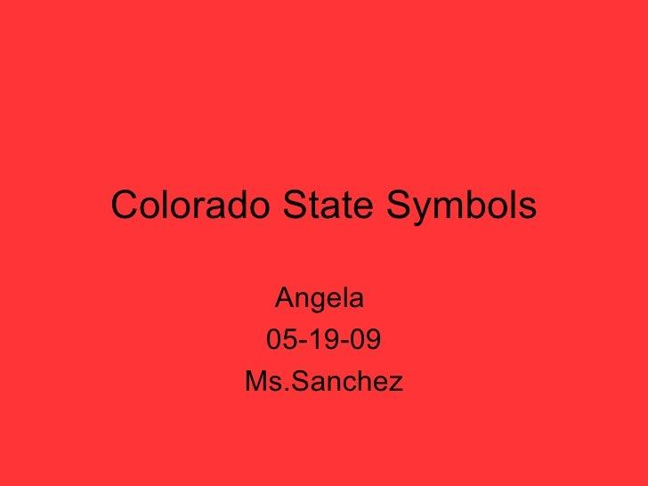 Colorado State Symbols Angela  05-19-09 Ms.Sanchez
